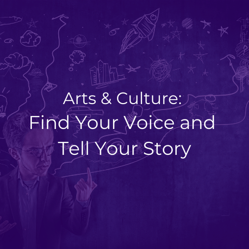 "Image is purple graphic. White text reads ""Arts & Culture: Find Your Voice and Tell Your Story."""