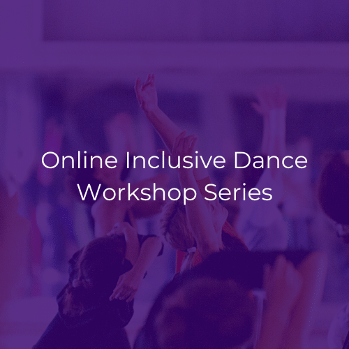 "Image is a purple graphic with white text that reads ""Online Inclusive Dance Workshop Series"""