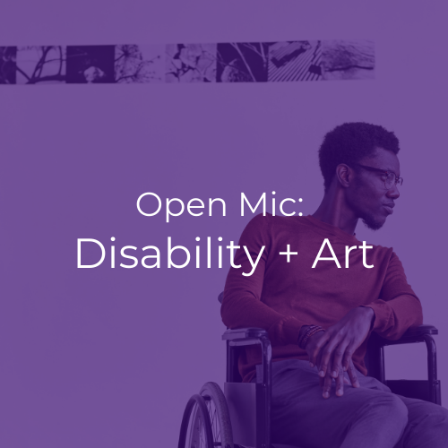 """A young black wheelchair rider in front of an art gallery display. White text reads """"Open Mic: Disability + Art""""."""